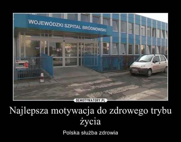 Najlepsza motywacja do zdrowego trybu życia – Polska służba zdrowia