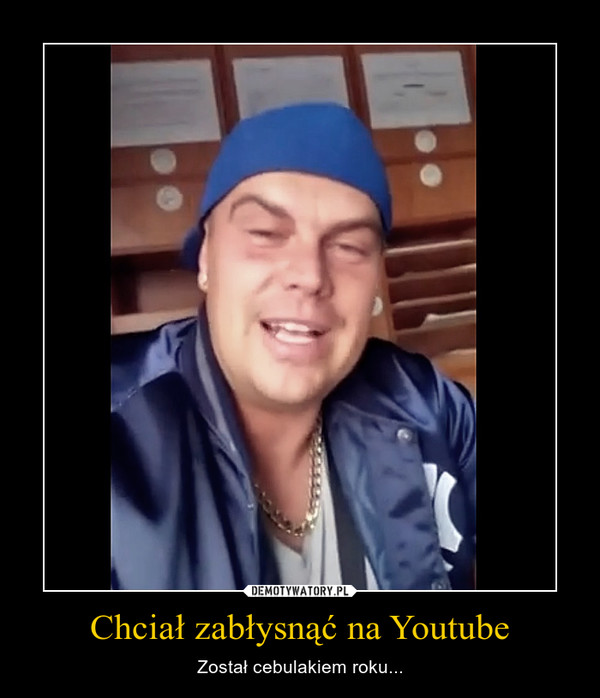 Chciał zabłysnąć na Youtube – Został cebulakiem roku...