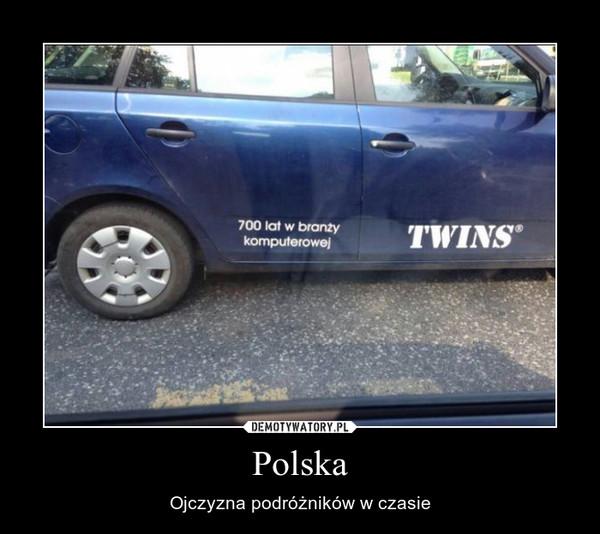 Polska – Ojczyzna podróżników w czasie