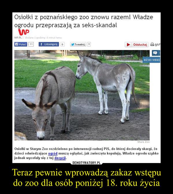 Teraz pewnie wprowadzą zakaz wstępu do zoo dla osób poniżej 18. roku życia –