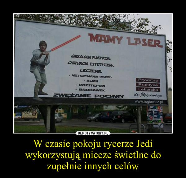 W czasie pokoju rycerze Jedi wykorzystują miecze świetlne do zupełnie innych celów –