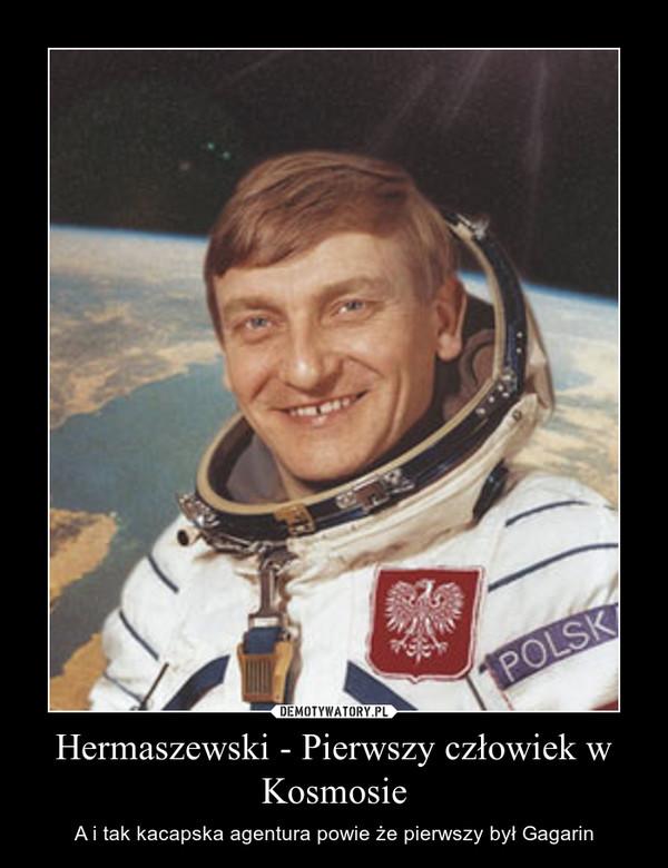 Hermaszewski - Pierwszy człowiek w Kosmosie – A i tak kacapska agentura powie że pierwszy był Gagarin