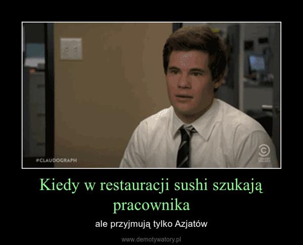 Kiedy w restauracji sushi szukają pracownika – ale przyjmują tylko Azjatów