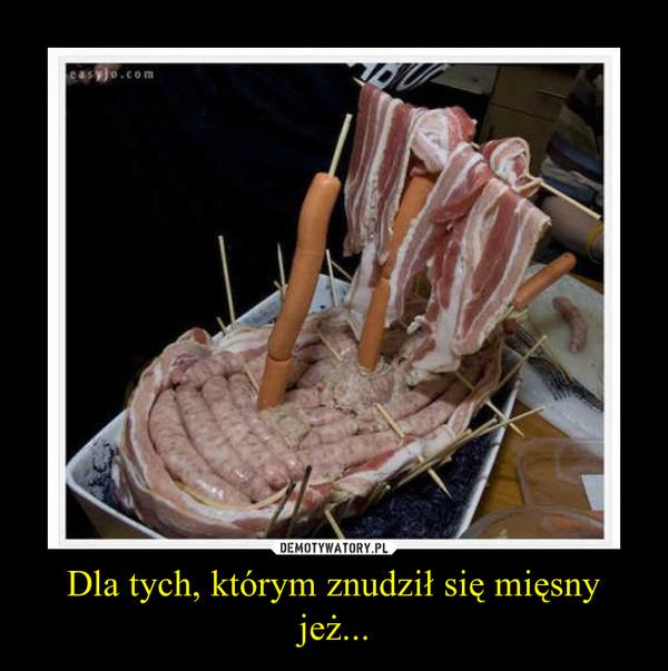 Dla tych, którym znudził się mięsny jeż... –