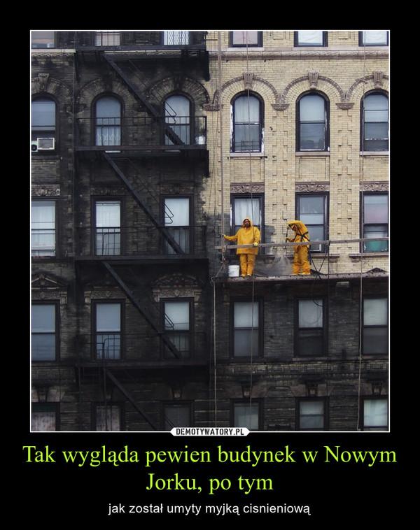 Tak wygląda pewien budynek w Nowym Jorku, po tym – jak został umyty myjką cisnieniową