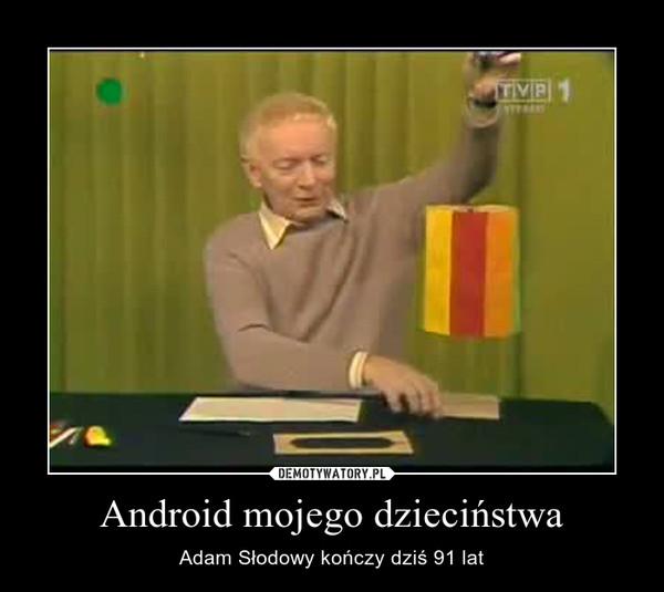 Android mojego dzieciństwa – Adam Słodowy kończy dziś 91 lat