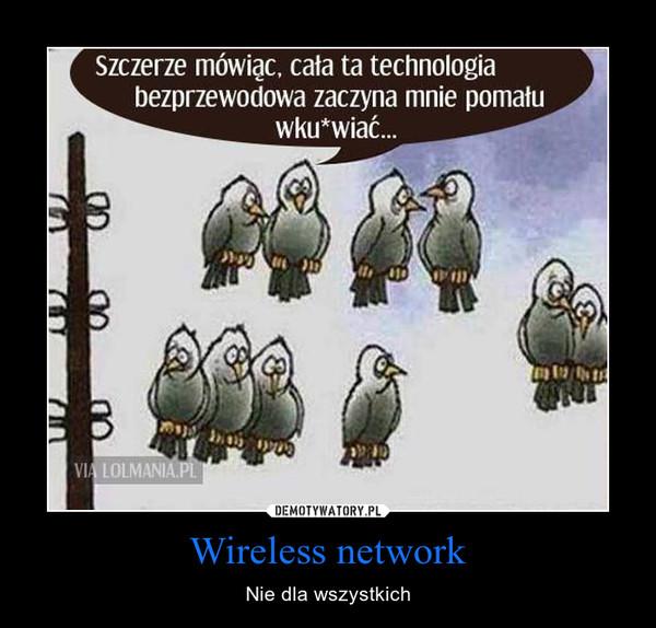 Wireless network – Nie dla wszystkich