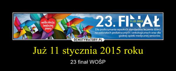 Już 11 stycznia 2015 roku – 23 finał WOŚP