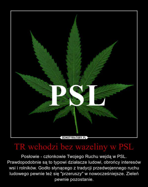TR wchodzi bez wazeliny w PSL
