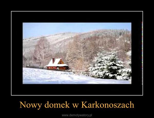 Nowy domek w Karkonoszach –