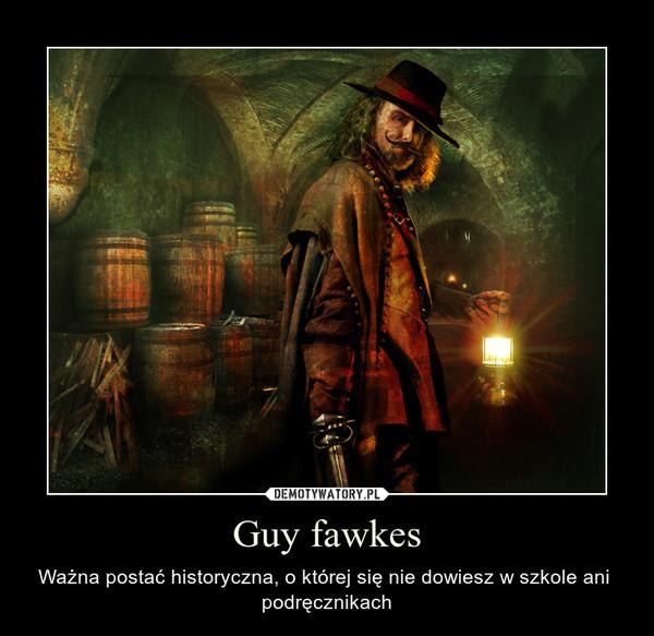 Guy fawkes – Ważna postać historyczna, o której się nie dowiesz w szkole ani  podręcznikach