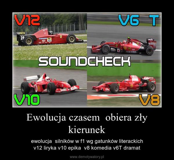 Ewolucja czasem  obiera zły kierunek – ewolucja  silników w f1 wg gatunków literackichv12 liryka v10 epika  v8 komedia v6T dramat