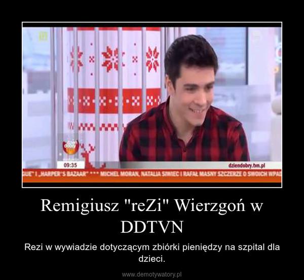 """Remigiusz """"reZi"""" Wierzgoń w DDTVN – Rezi w wywiadzie dotyczącym zbiórki pieniędzy na szpital dla dzieci."""