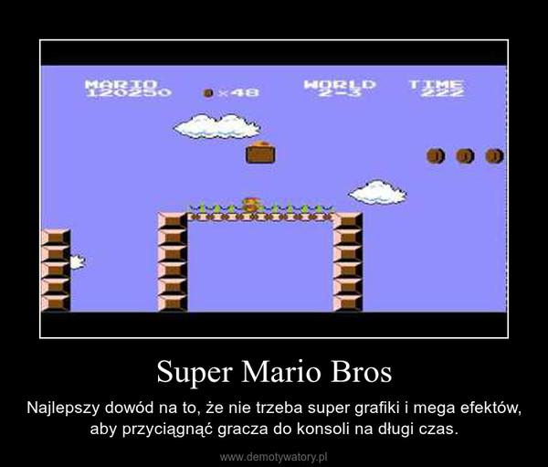 Super Mario Bros – Najlepszy dowód na to, że nie trzeba super grafiki i mega efektów, aby przyciągnąć gracza do konsoli na długi czas.