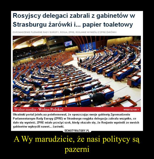 A Wy marudzicie, że nasi politycy są pazerni –
