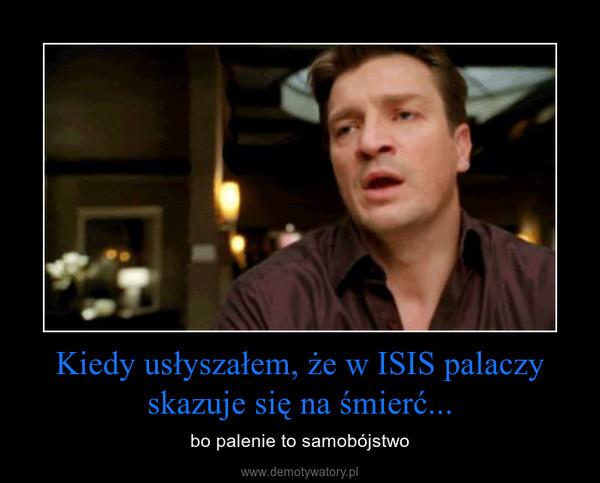 Kiedy usłyszałem, że w ISIS palaczy skazuje się na śmierć... – bo palenie to samobójstwo