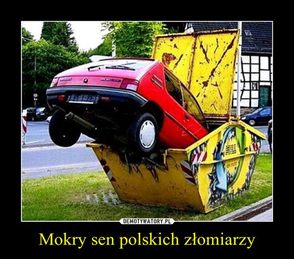 Mokry sen polskich złomiarzy –
