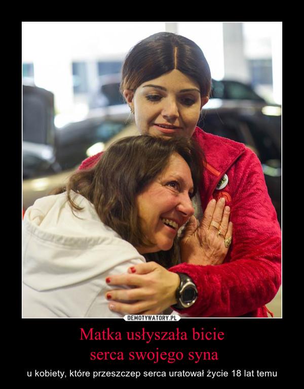 Matka usłyszała bicie serca swojego syna – u kobiety, które przeszczep serca uratował życie 18 lat temu