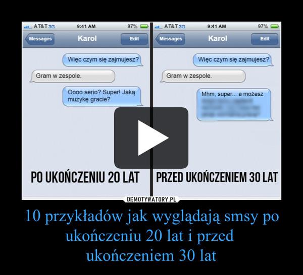 10 przykładów jak wyglądają smsy po ukończeniu 20 lat i przed ukończeniem 30 lat –