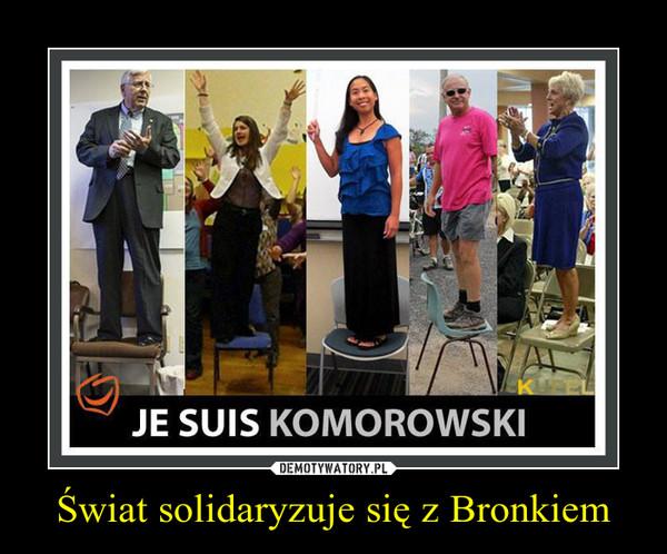 Świat solidaryzuje się z Bronkiem –