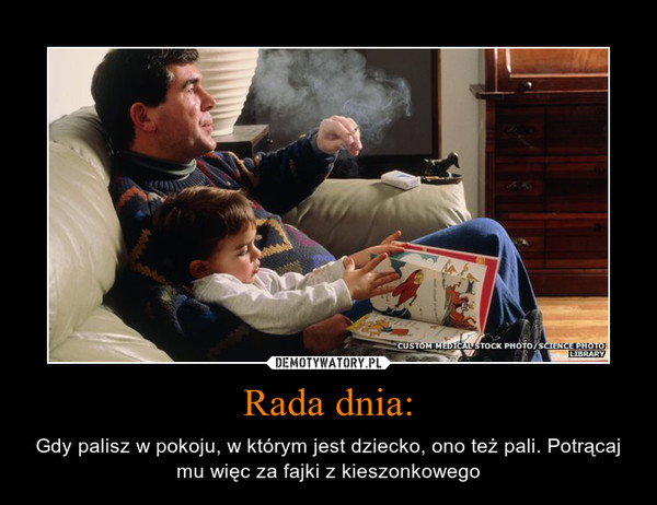 Rada dnia: – Gdy palisz w pokoju, w którym jest dziecko, ono też pali. Potrącaj mu więc za fajki z kieszonkowego