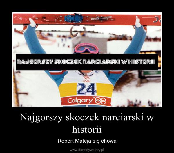 Najgorszy skoczek narciarski w historii – Robert Mateja się chowa