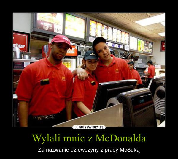 Wylali mnie z McDonalda – Za nazwanie dziewczyny z pracy McSuką