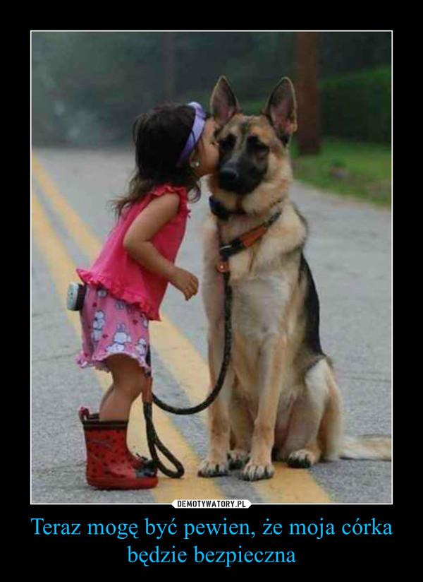Teraz mogę być pewien, że moja córka będzie bezpieczna –