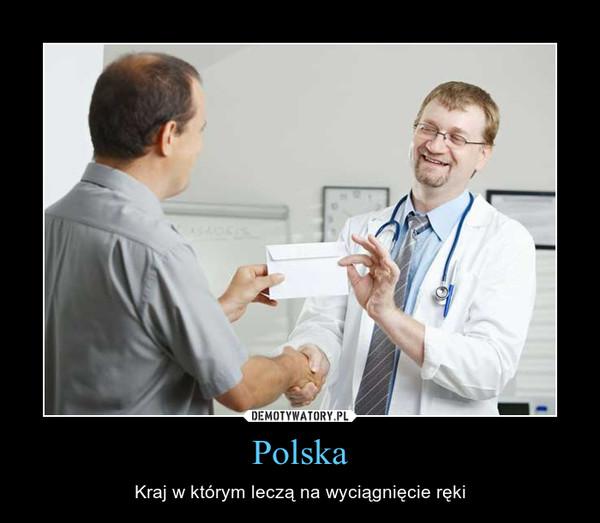 Polska – Kraj w którym leczą na wyciągnięcie ręki