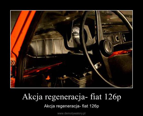 Akcja regeneracja- fiat 126p – Akcja regeneracja- fiat 126p
