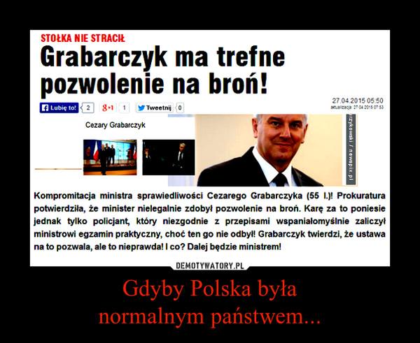 Gdyby Polska byłanormalnym państwem... –