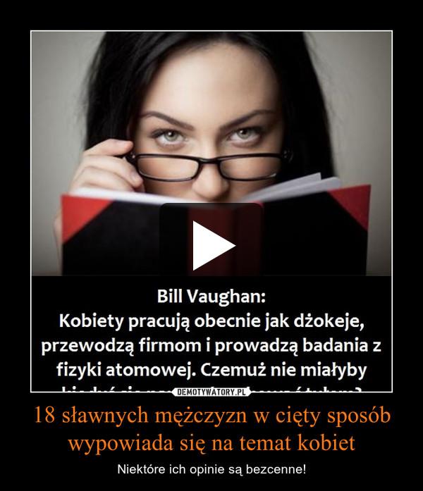 18 sławnych mężczyzn w cięty sposób wypowiada się na temat kobiet – Niektóre ich opinie są bezcenne!