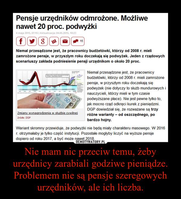 Nie mam nic przeciw temu, żeby urzędnicy zarabiali godziwe pieniądze. Problemem nie są pensje szeregowych urzędników, ale ich liczba. –