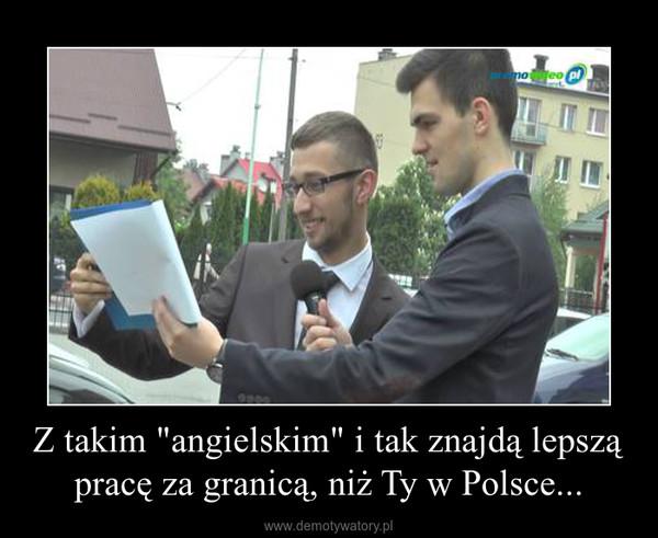 """Z takim """"angielskim"""" i tak znajdą lepszą pracę za granicą, niż Ty w Polsce... –"""