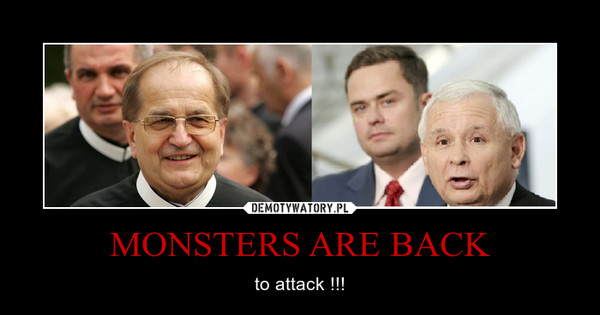 MONSTERS ARE BACK – to attack !!!