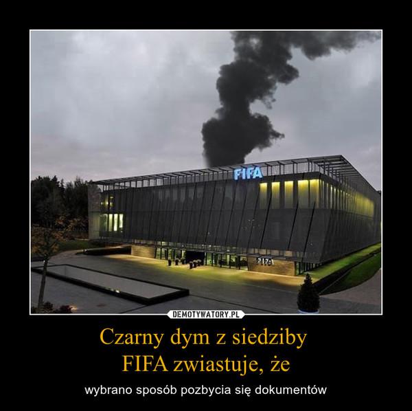 Czarny dym z siedziby FIFA zwiastuje, że – wybrano sposób pozbycia się dokumentów