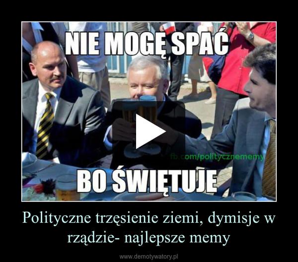 Polityczne trzęsienie ziemi, dymisje w rządzie- najlepsze memy –