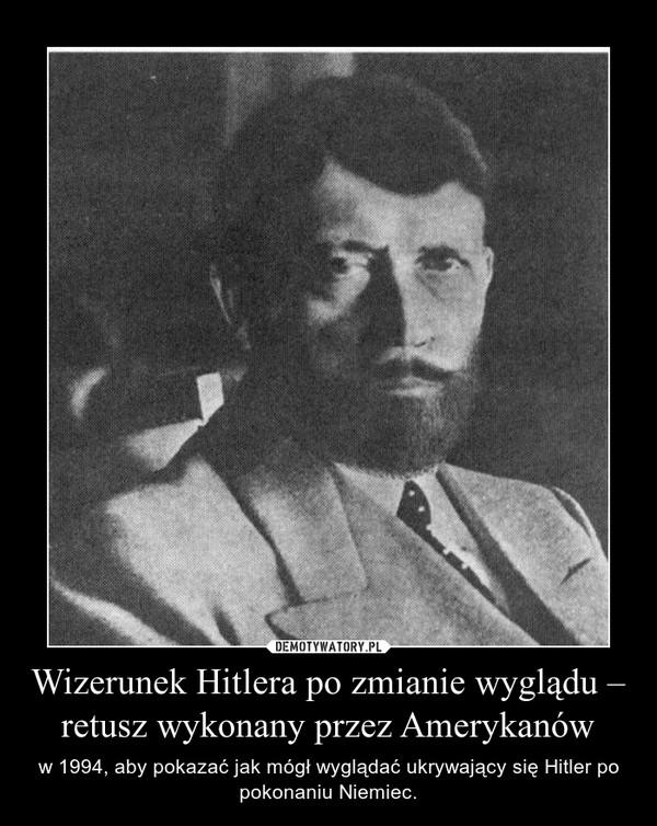 Wizerunek Hitlera po zmianie wyglądu – retusz wykonany przez Amerykanów – w 1994, aby pokazać jak mógł wyglądać ukrywający się Hitler po pokonaniu Niemiec.