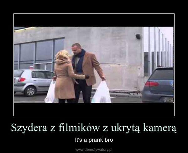 Szydera z filmików z ukrytą kamerą – It's a prank bro