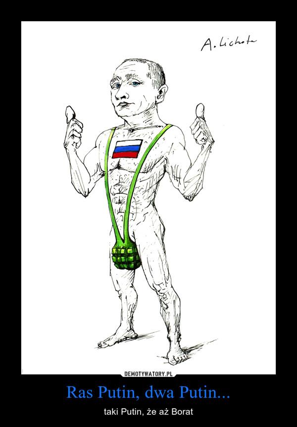 Ras Putin, dwa Putin... – taki Putin, że aż Borat