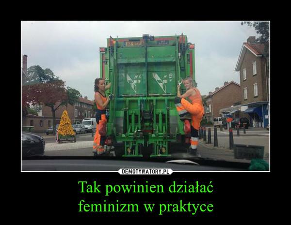 Tak powinien działaćfeminizm w praktyce –