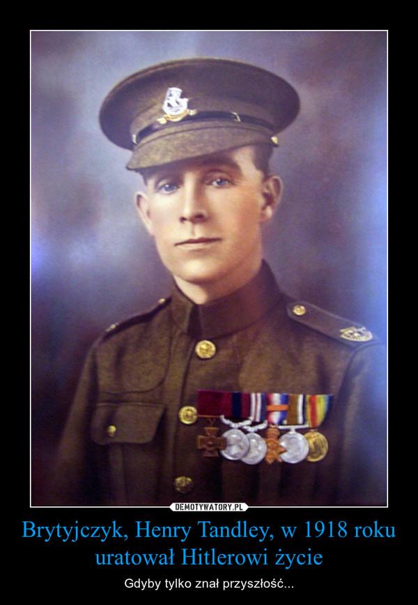 Brytyjczyk, Henry Tandley, w 1918 roku uratował Hitlerowi życie – Gdyby tylko znał przyszłość...