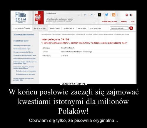 W końcu posłowie zaczęli się zajmować kwestiami istotnymi dla milionów Polaków!