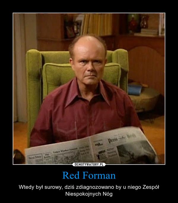Red Forman – Wtedy był surowy, dziś zdiagnozowano by u niego Zespół Niespokojnych Nóg