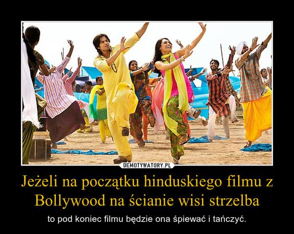 Jeżeli na początku hinduskiego filmu z Bollywood na ścianie wisi strzelba – to pod koniec filmu będzie ona śpiewać i tańczyć.