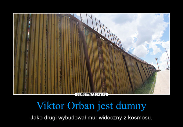 Viktor Orban jest dumny – Jako drugi wybudował mur widoczny z kosmosu.