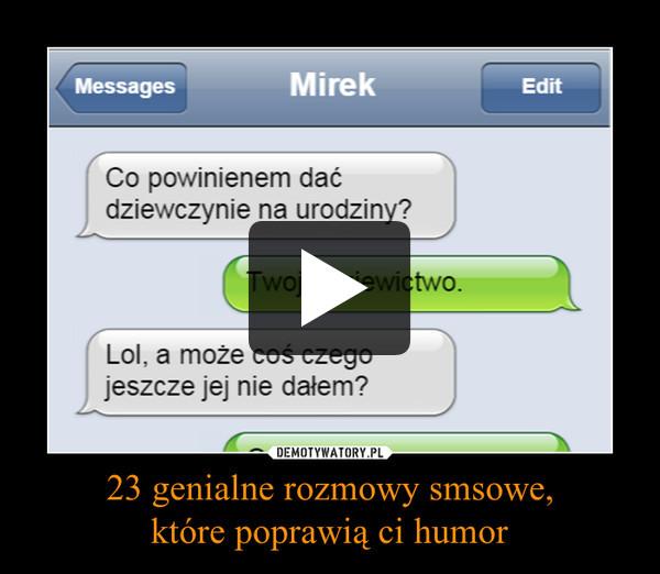 23 genialne rozmowy smsowe,które poprawią ci humor –