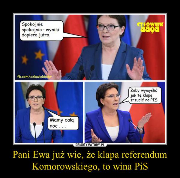Pani Ewa już wie, że klapa referendum Komorowskiego, to wina PiS –