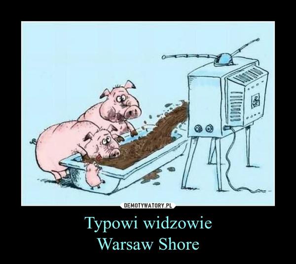 Typowi widzowieWarsaw Shore –