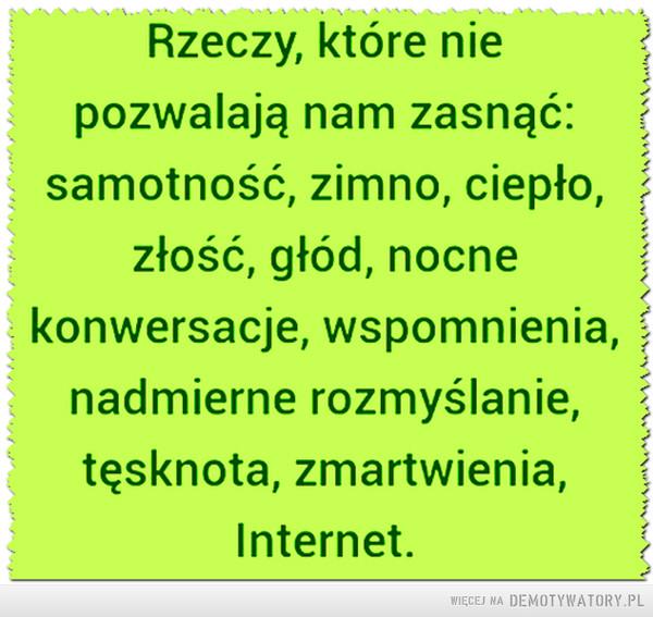 Chciałbym iść spać, ...ale internet mi nie pozwala. –
